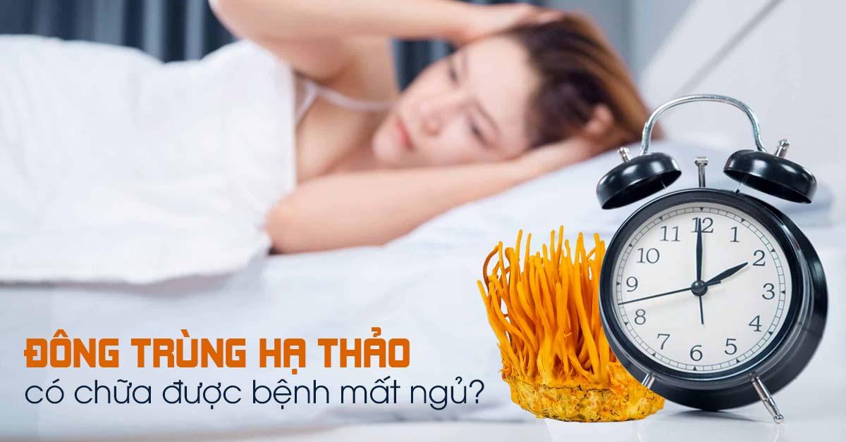 Đông trùng hạ thảo có chữa được bệnh mất ngủ